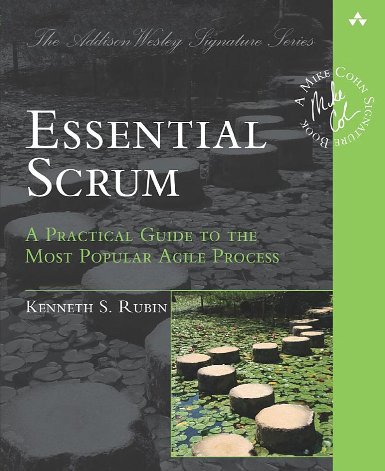 Essential Scrum – A Practical Guide to the Most Popular Agile Process