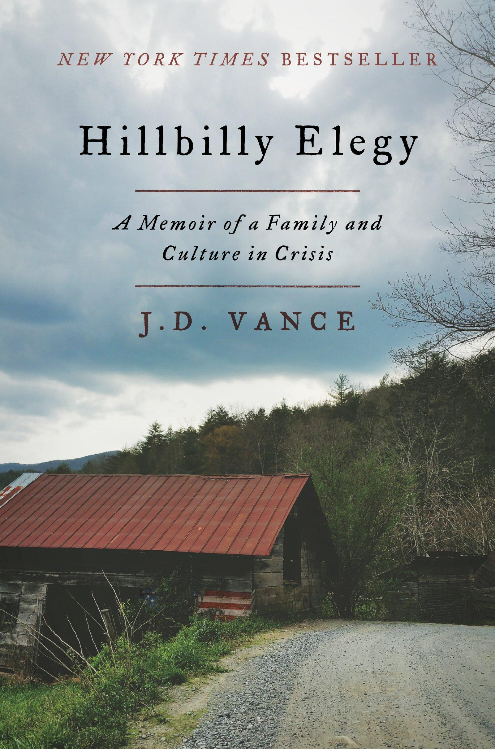 Hillbilly Elegy: A Memoir of a Family and Culture in Crisis – by J. D. Vance