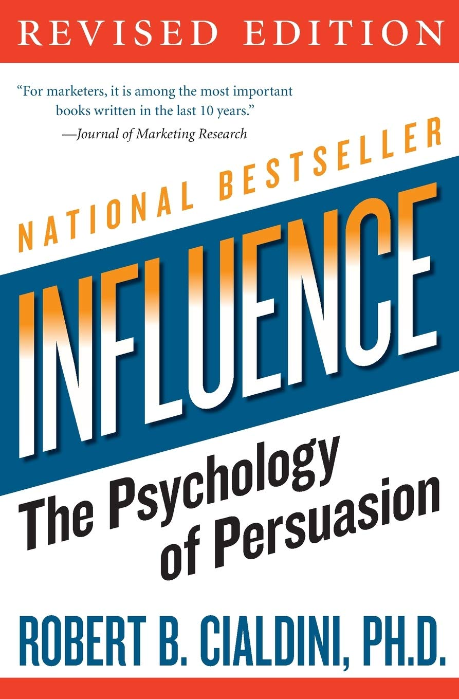 Influence: The Psychology of Persuasion – Robert B. Cialdini