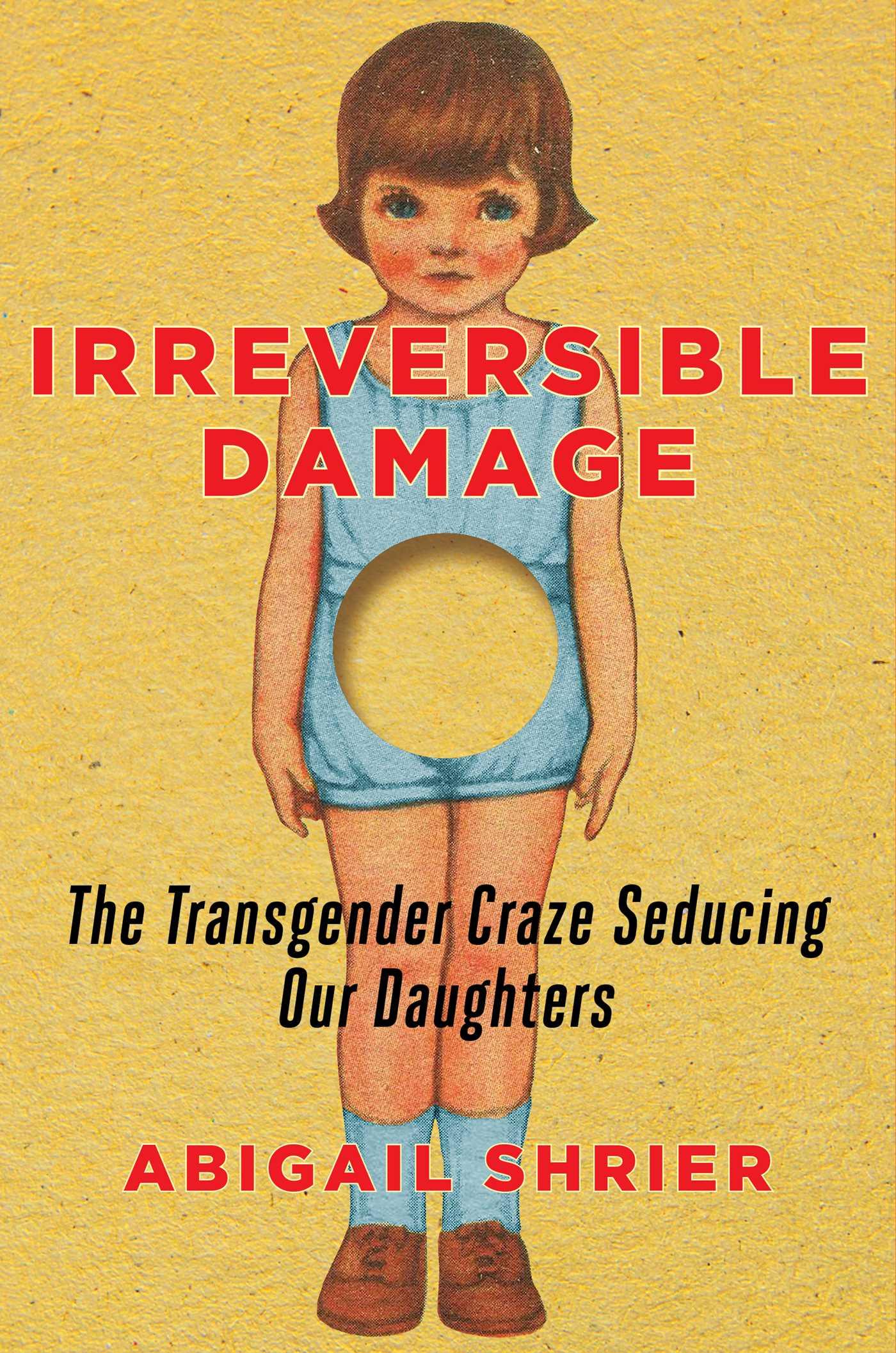 Abigail Shrier. Irreversible Damage: The Transgender Craze Seducing Our Daughters