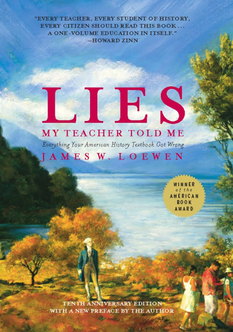 Lies My Teacher Told Me: Everything Your American History Textbook Got Wrong – by James W. Loewen